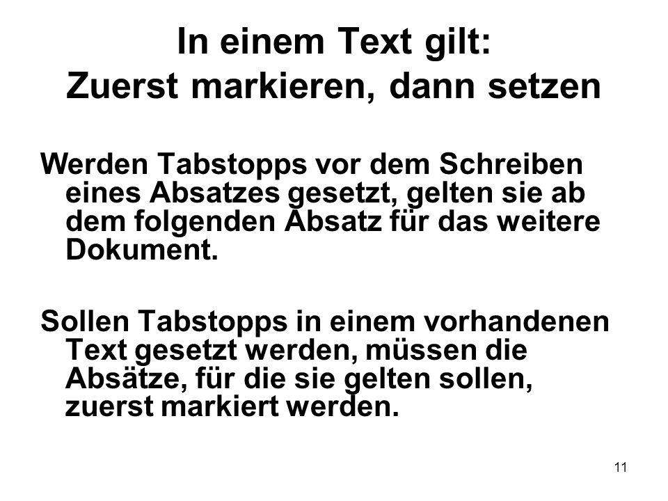 11 In einem Text gilt: Zuerst markieren, dann setzen Werden Tabstopps vor dem Schreiben eines Absatzes gesetzt, gelten sie ab dem folgenden Absatz für