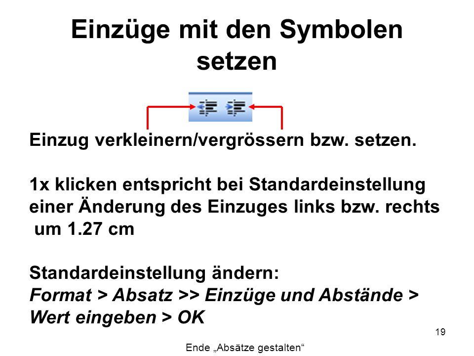 19 Einzüge mit den Symbolen setzen Einzug verkleinern/vergrössern bzw. setzen. 1x klicken entspricht bei Standardeinstellung einer Änderung des Einzug