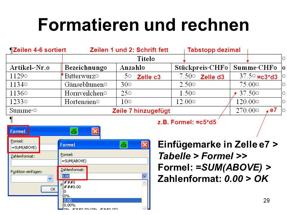 29 Formatieren und rechnen Einfügemarke in Zelle e7 > Tabelle > Formel >> Formel: =SUM(ABOVE) > Zahlenformat: 0.00 > OK z.B. Formel: =c5*d5 Zeilen 1 u
