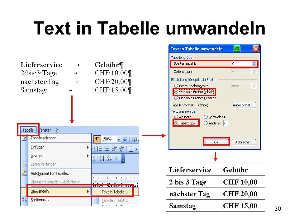 30 Text in Tabelle umwandeln LieferserviceGebühr 2 bis 3 TageCHF 10,00 nächster TagCHF 20,00 SamstagCHF 15,00