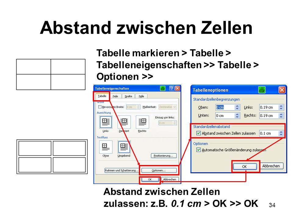 34 Abstand zwischen Zellen Tabelle markieren > Tabelle > Tabelleneigenschaften >> Tabelle > Optionen >> Abstand zwischen Zellen zulassen: z.B. 0.1 cm