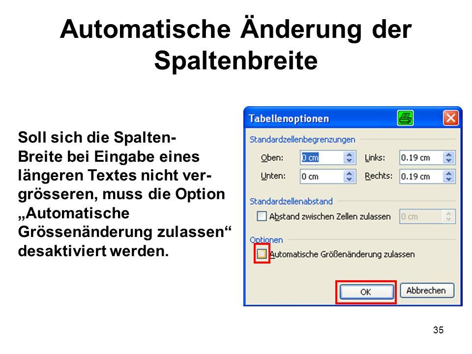 35 Automatische Änderung der Spaltenbreite Soll sich die Spalten- Breite bei Eingabe eines längeren Textes nicht ver- grösseren, muss die Option Autom
