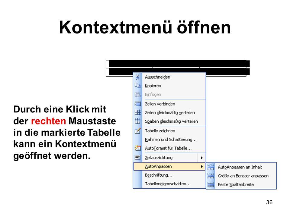 36 Kontextmenü öffnen Durch eine Klick mit der rechten Maustaste in die markierte Tabelle kann ein Kontextmenü geöffnet werden.