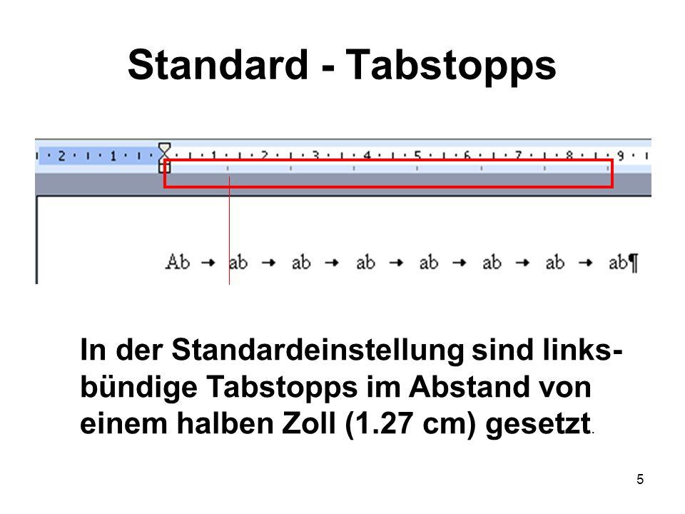 5 Standard - Tabstopps In der Standardeinstellung sind links- bündige Tabstopps im Abstand von einem halben Zoll (1.27 cm) gesetzt.