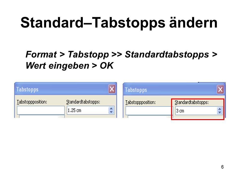6 Standard–Tabstopps ändern Format > Tabstopp >> Standardtabstopps > Wert eingeben > OK