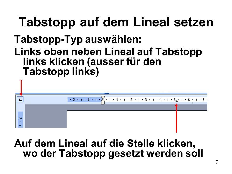 7 Tabstopp auf dem Lineal setzen Tabstopp-Typ auswählen: Links oben neben Lineal auf Tabstopp links klicken (ausser für den Tabstopp links) Auf dem Li