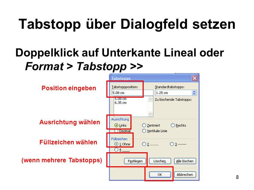 8 Tabstopp über Dialogfeld setzen Doppelklick auf Unterkante Lineal oder Format > Tabstopp >> Position eingeben Ausrichtung wählen Füllzeichen wählen