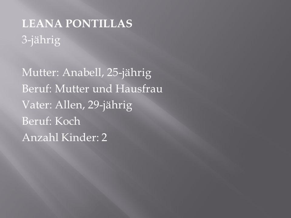 LEANA PONTILLAS 3-jährig Mutter: Anabell, 25-jährig Beruf: Mutter und Hausfrau Vater: Allen, 29-jährig Beruf: Koch Anzahl Kinder: 2