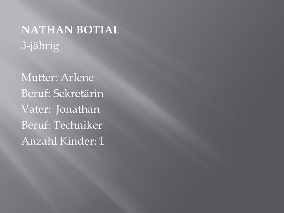 NATHAN BOTIAL 3-jährig Mutter: Arlene Beruf: Sekretärin Vater: Jonathan Beruf: Techniker Anzahl Kinder: 1