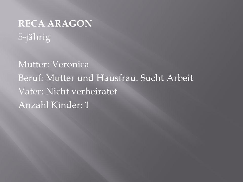RECA ARAGON 5-jährig Mutter: Veronica Beruf: Mutter und Hausfrau.