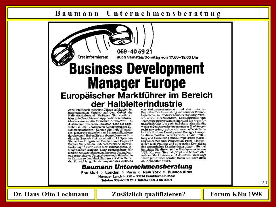 Dr. Hans-Otto LochmannZusätzlich qualifizieren?Forum Köln 1998 19 B a u m a n n U n t e r n e h m e n s b e r a t u n g Suche und Auswahl von Führungs