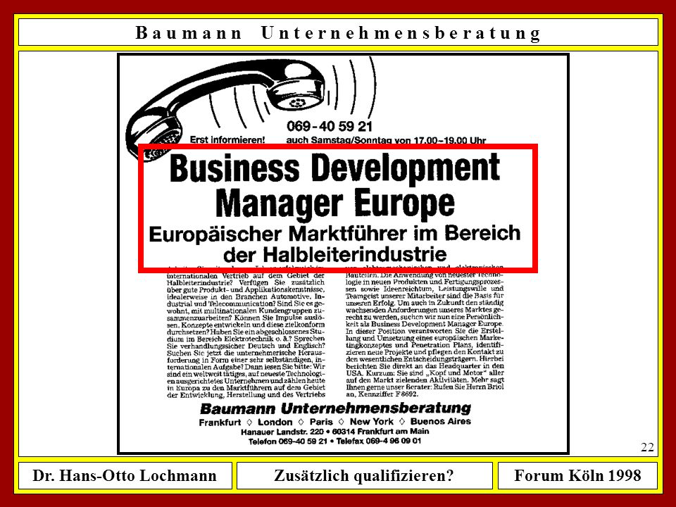 Dr. Hans-Otto LochmannZusätzlich qualifizieren?Forum Köln 1998 21 B a u m a n n U n t e r n e h m e n s b e r a t u n g