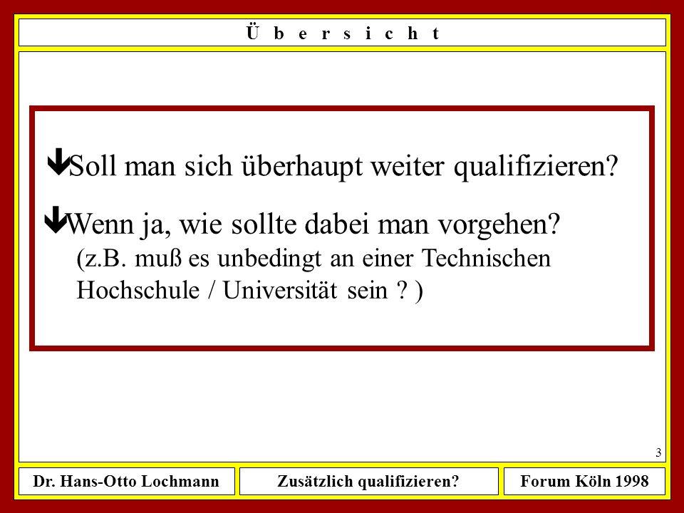 Dr. Hans-Otto LochmannZusätzlich qualifizieren?Forum Köln 1998 2 Aufwendiges Ingenieurstudium... trotzdem zusätzlich qualifizieren oder gleich in die