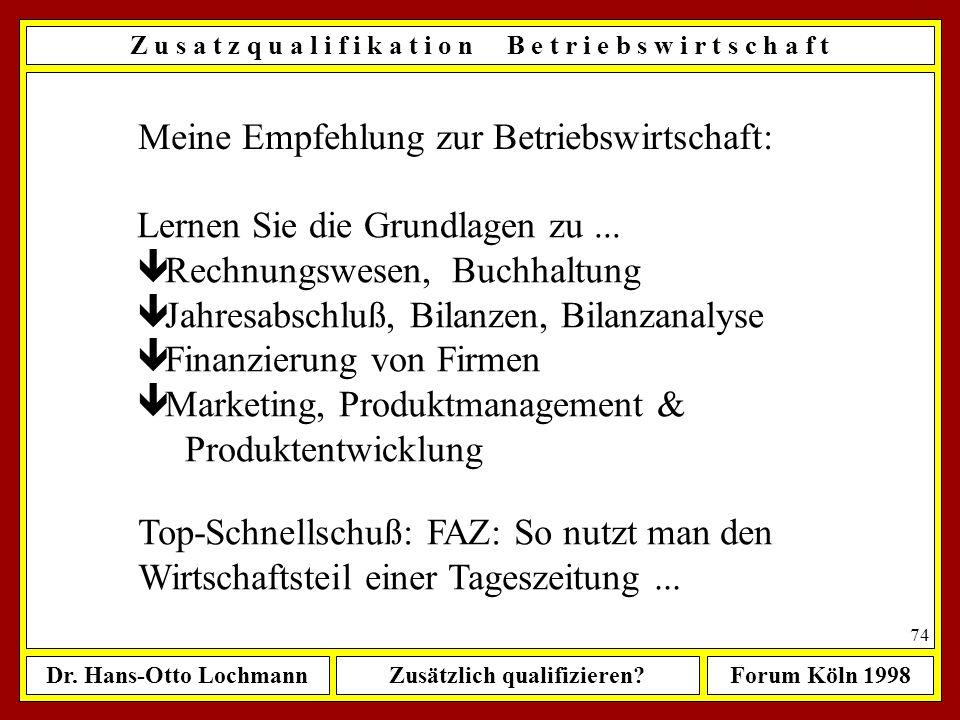 Dr. Hans-Otto LochmannZusätzlich qualifizieren?Forum Köln 1998 73 Empfehlung: mindestens 2 Fremdsprachen 1. Sprache: verhandlungssicheres Englisch 2.