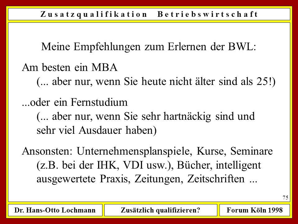 Dr. Hans-Otto LochmannZusätzlich qualifizieren?Forum Köln 1998 74 Z u s a t z q u a l i f i k a t i o n B e t r i e b s w i r t s c h a f t Meine Empf