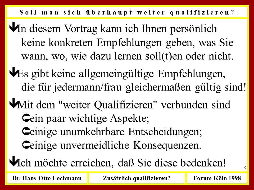 Dr. Hans-Otto LochmannZusätzlich qualifizieren?Forum Köln 1998 7 Vor allem sollten Sie Erkenntnisse wie diese vermeiden... Ich hab´s mir überlegt, Bil