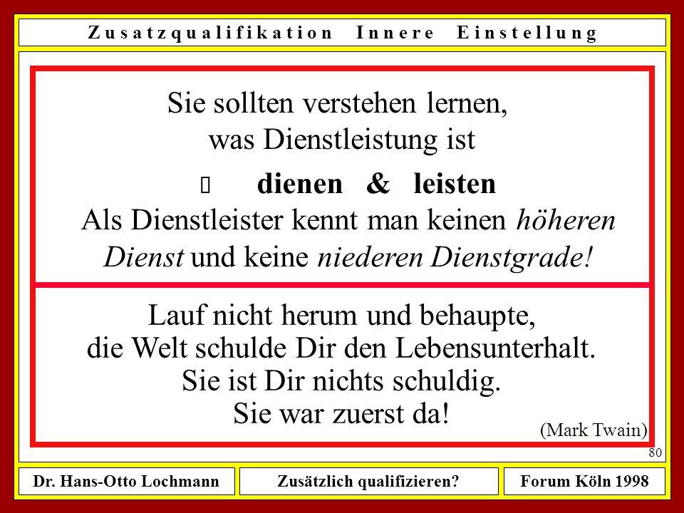 Dr. Hans-Otto LochmannZusätzlich qualifizieren?Forum Köln 1998 79 Flexibilität lernen, vor allem
