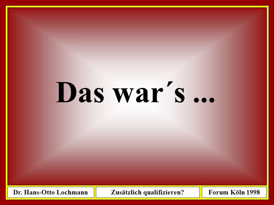 Dr. Hans-Otto LochmannZusätzlich qualifizieren?Forum Köln 1998 81 W e l c h e Z u s a t z q u a l i f i k a t i o n e n ? Wenn Sie sich weiter qualifi