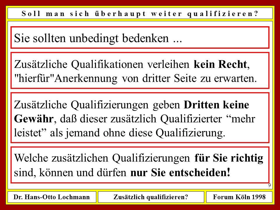 Dr. Hans-Otto LochmannZusätzlich qualifizieren?Forum Köln 1998 8 keine konkreten Empfehlungen geben, was Sie wann, wo, wie dazu lernen soll(t)en oder