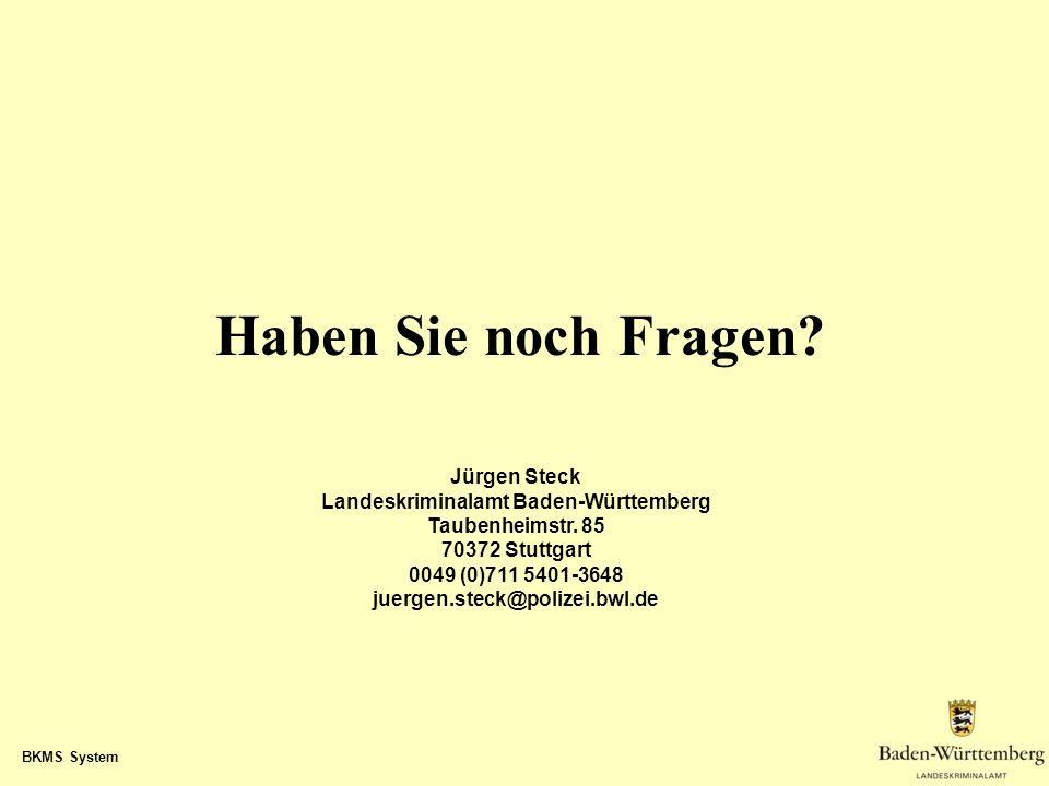 BKMS System Haben Sie noch Fragen? Jürgen Steck Landeskriminalamt Baden-Württemberg Taubenheimstr. 85 70372 Stuttgart 0049 (0)711 5401-3648 juergen.st