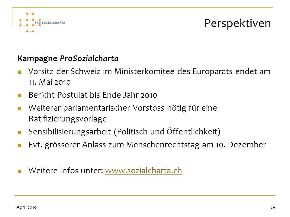 14 Kampagne ProSozialcharta Vorsitz der Schweiz im Ministerkomitee des Europarats endet am 11. Mai 2010 Bericht Postulat bis Ende Jahr 2010 Weiterer p