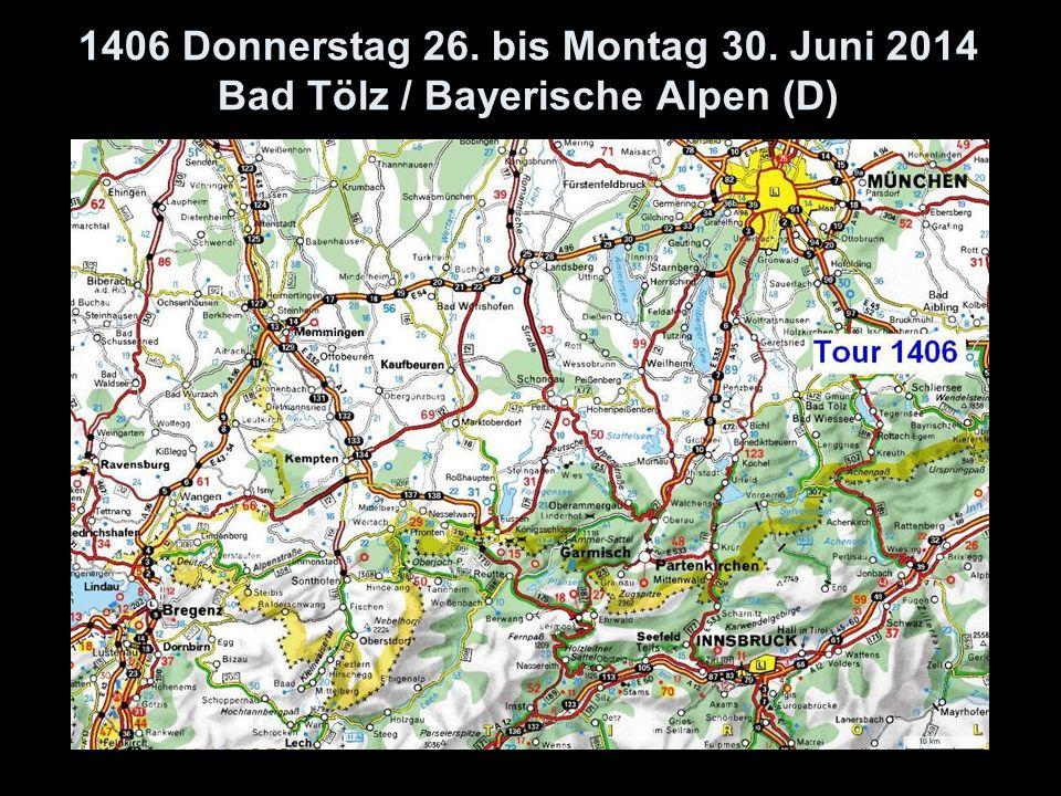 1406 Donnerstag 26. bis Montag 30. Juni 2014 Bad Tölz / Bayerische Alpen (D)