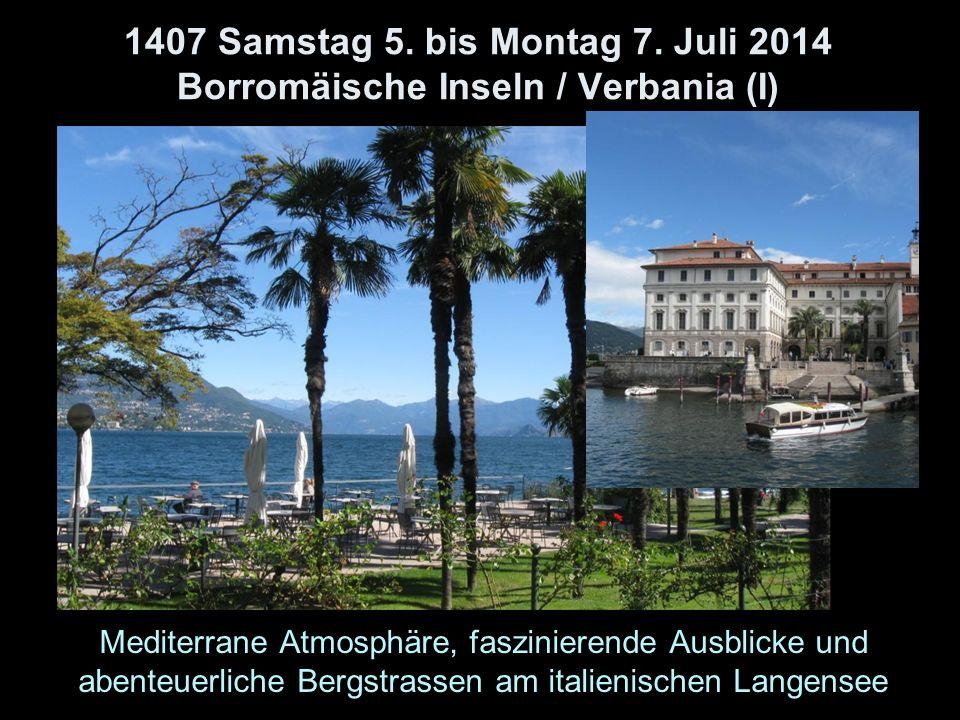 1407 Samstag 5. bis Montag 7. Juli 2014 Borromäische Inseln / Verbania (I) Mediterrane Atmosphäre, faszinierende Ausblicke und abenteuerliche Bergstra