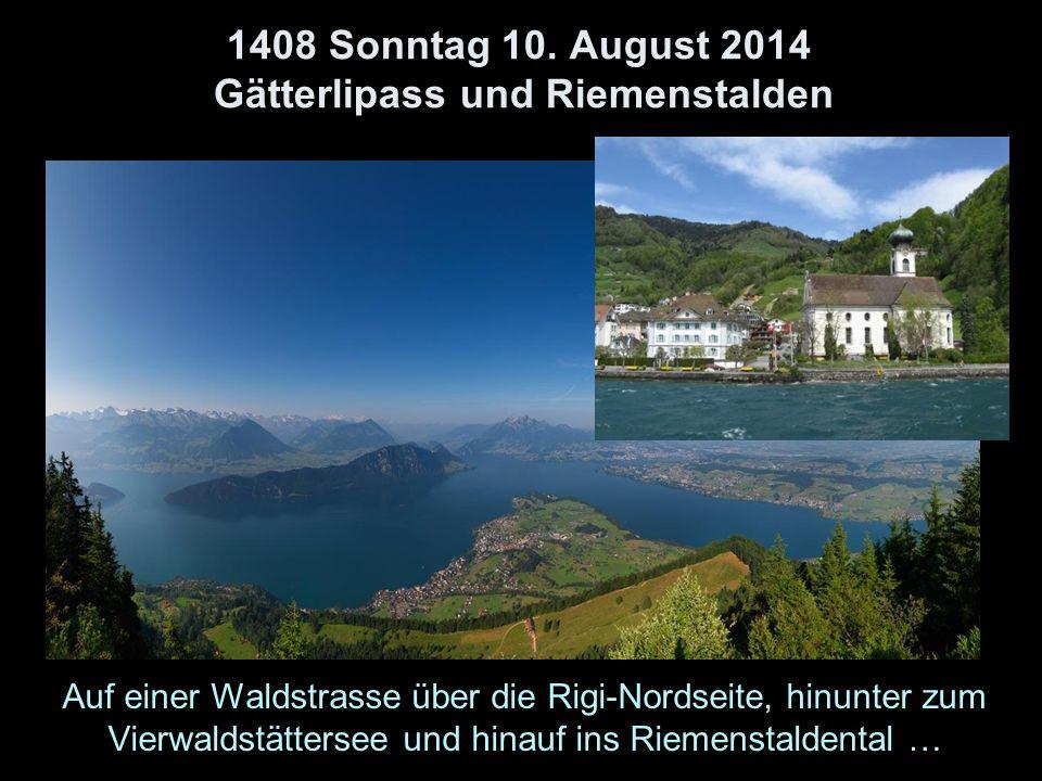 1408 Sonntag 10. August 2014 Gätterlipass und Riemenstalden Auf einer Waldstrasse über die Rigi-Nordseite, hinunter zum Vierwaldstättersee und hinauf
