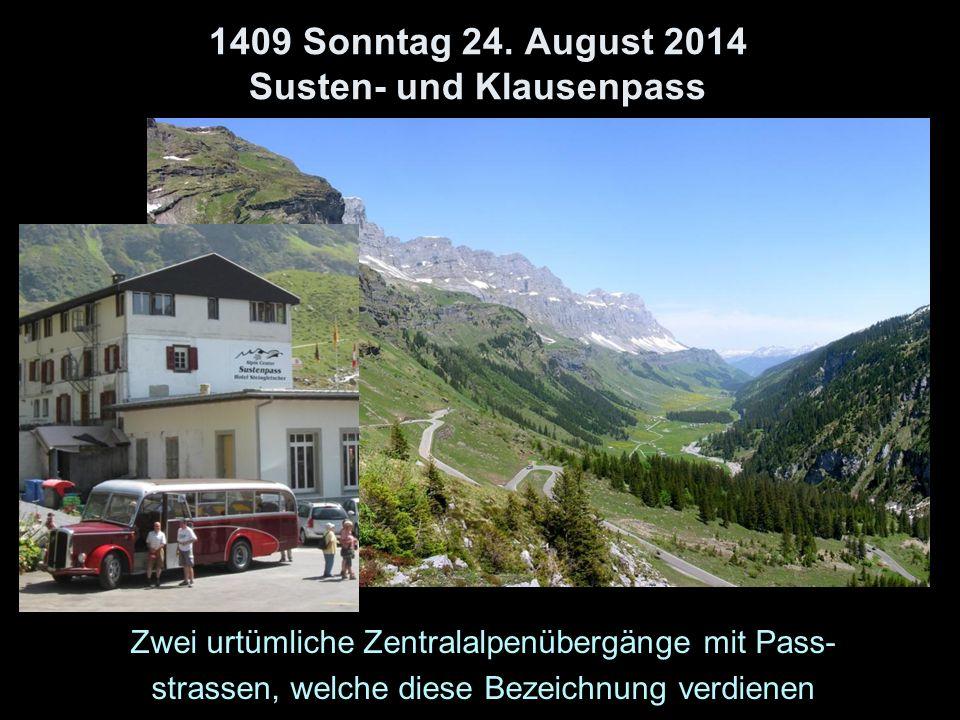 1409 Sonntag 24. August 2014 Susten- und Klausenpass Zwei urtümliche Zentralalpenübergänge mit Pass- strassen, welche diese Bezeichnung verdienen