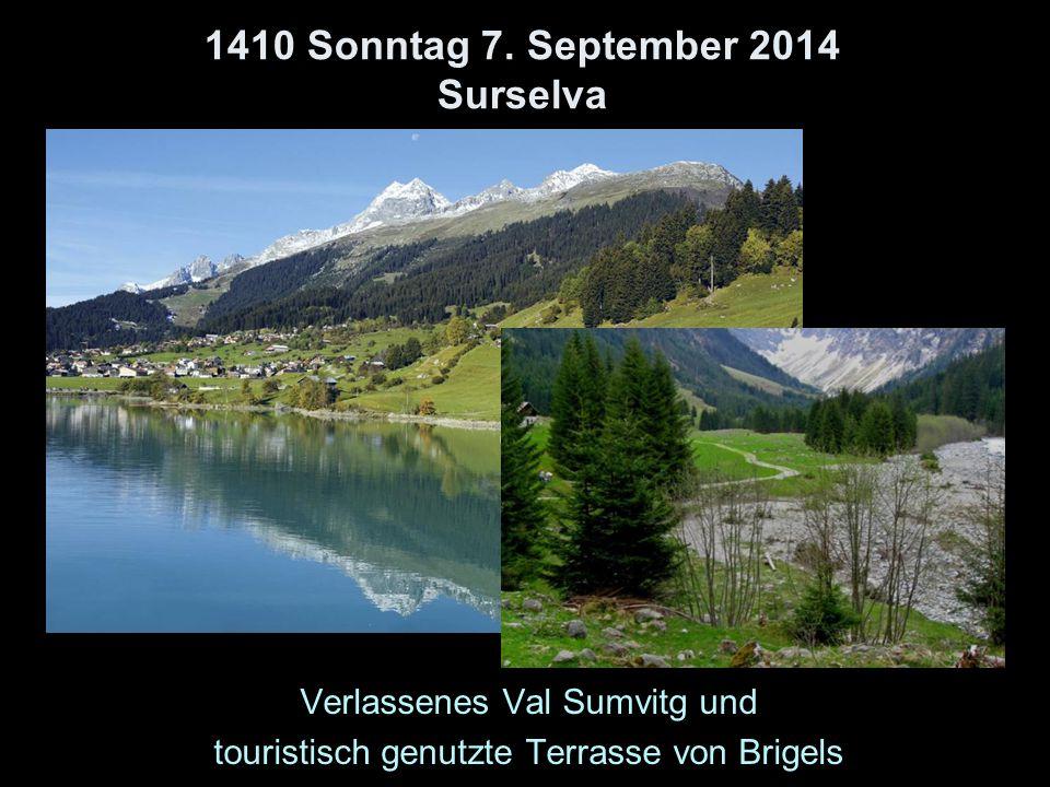 1410 Sonntag 7. September 2014 Surselva Verlassenes Val Sumvitg und touristisch genutzte Terrasse von Brigels