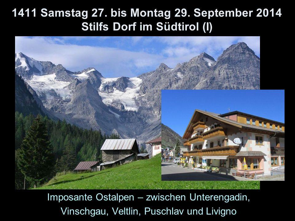 1411 Samstag 27. bis Montag 29. September 2014 Stilfs Dorf im Südtirol (I) Imposante Ostalpen – zwischen Unterengadin, Vinschgau, Veltlin, Puschlav un