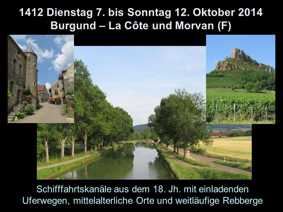 1412 Dienstag 7. bis Sonntag 12. Oktober 2014 Burgund – La Côte und Morvan (F) Schifffahrtskanäle aus dem 18. Jh. mit einladenden Uferwegen, mittelalt