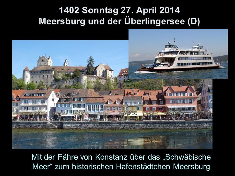 1402 Sonntag 27. April 2014 Meersburg und der Überlingersee (D) Mit der Fähre von Konstanz über das Schwäbische Meer zum historischen Hafenstädtchen M