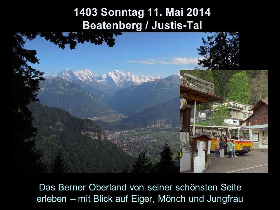 1403 Sonntag 11. Mai 2014 Beatenberg / Justis-Tal Das Berner Oberland von seiner schönsten Seite erleben – mit Blick auf Eiger, Mönch und Jungfrau
