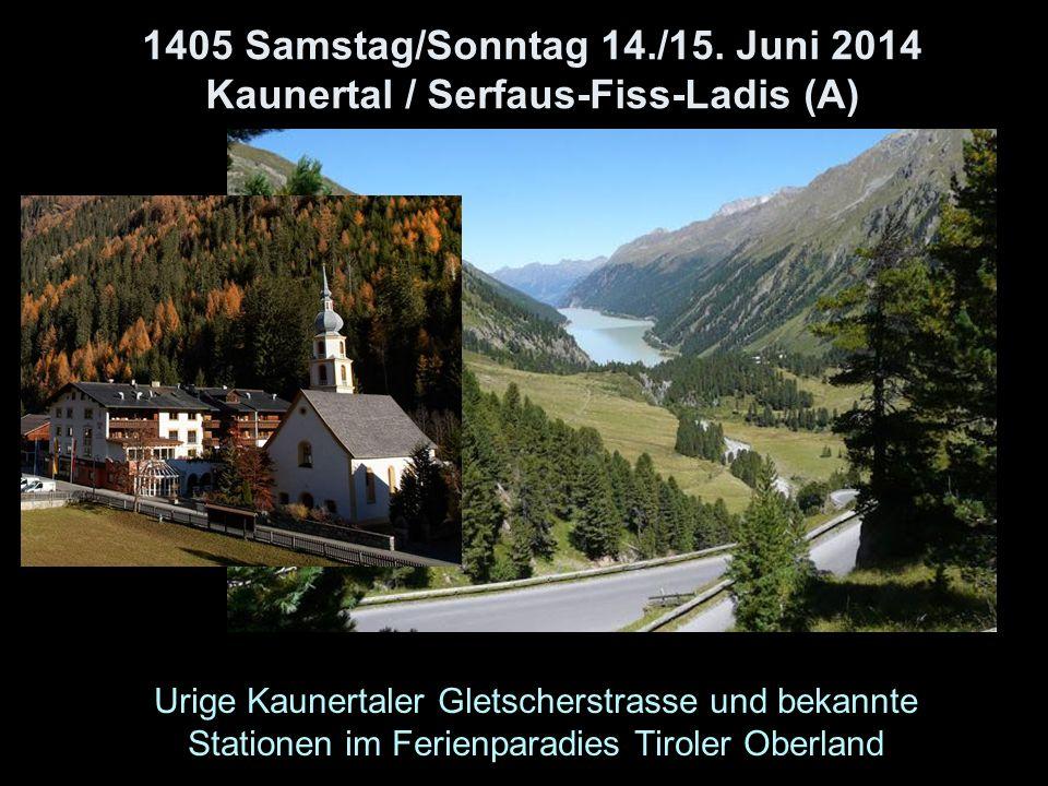 1405 Samstag/Sonntag 14./15. Juni 2014 Kaunertal / Serfaus-Fiss-Ladis (A) Urige Kaunertaler Gletscherstrasse und bekannte Stationen im Ferienparadies