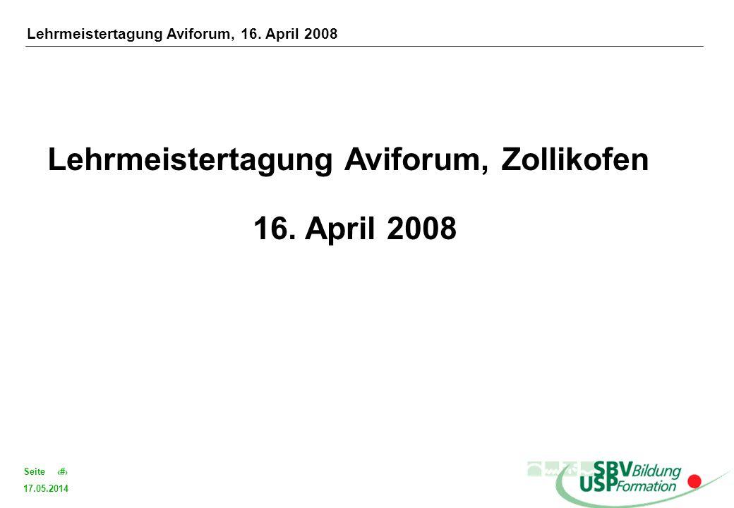 17.05.2014 1Seite Lehrmeistertagung Aviforum, Zollikofen 16. April 2008 Lehrmeistertagung Aviforum, 16. April 2008