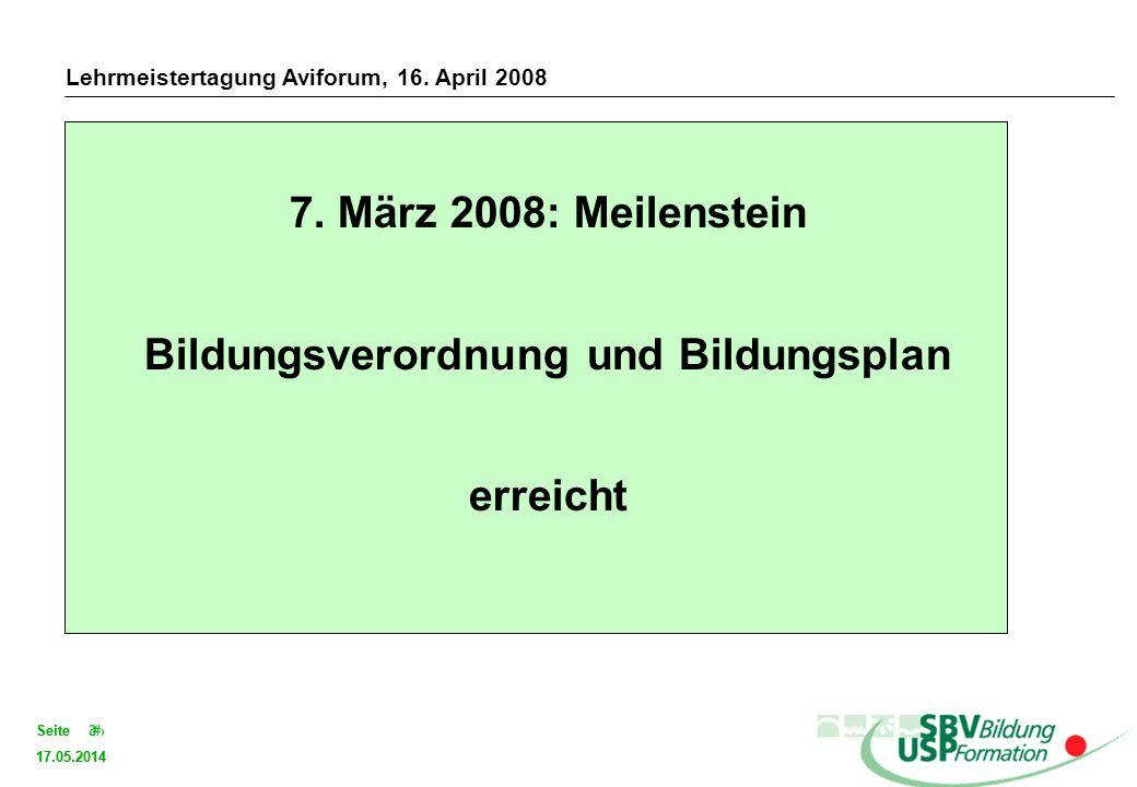 17.05.2014 3Seite 17.05.2014 3Seite 7. März 2008: Meilenstein Bildungsverordnung und Bildungsplan erreicht Lehrmeistertagung Aviforum, 16. April 2008