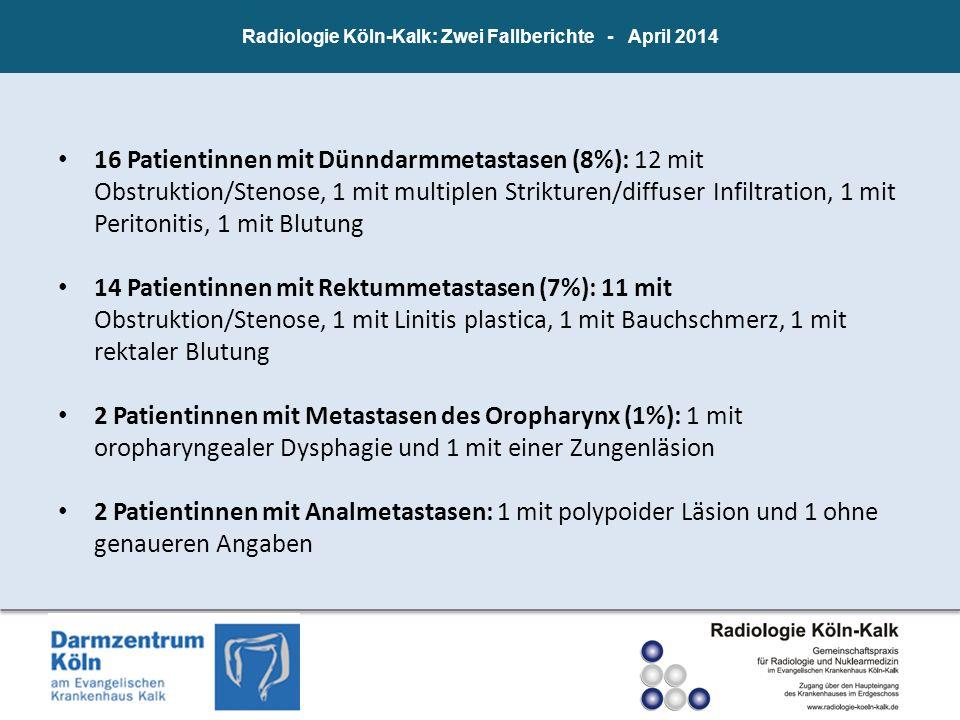 Radiologie Köln-Kalk: Zwei Fallberichte - April 2014 16 Patientinnen mit Dünndarmmetastasen (8%): 12 mit Obstruktion/Stenose, 1 mit multiplen Striktur