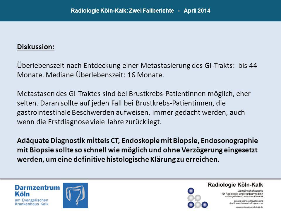 Radiologie Köln-Kalk: Zwei Fallberichte - April 2014 Diskussion: Überlebenszeit nach Entdeckung einer Metastasierung des GI-Trakts: bis 44 Monate. Med