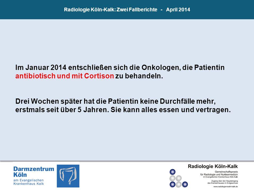 Im Januar 2014 entschließen sich die Onkologen, die Patientin antibiotisch und mit Cortison zu behandeln. Drei Wochen später hat die Patientin keine D