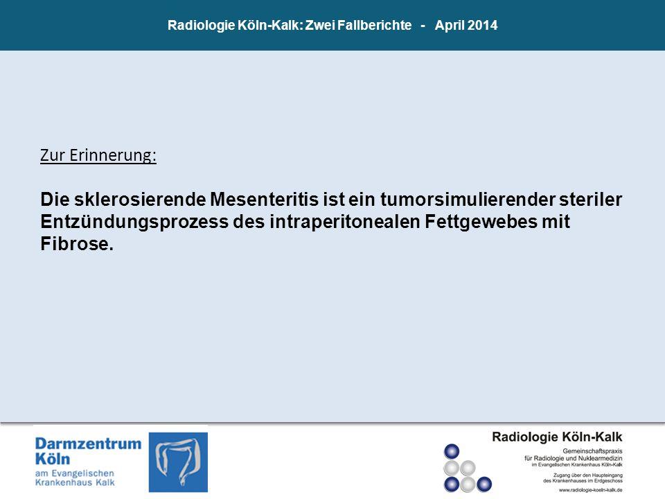 Radiologie Köln-Kalk: Zwei Fallberichte - April 2014 Zur Erinnerung: Die sklerosierende Mesenteritis ist ein tumorsimulierender steriler Entzündungspr