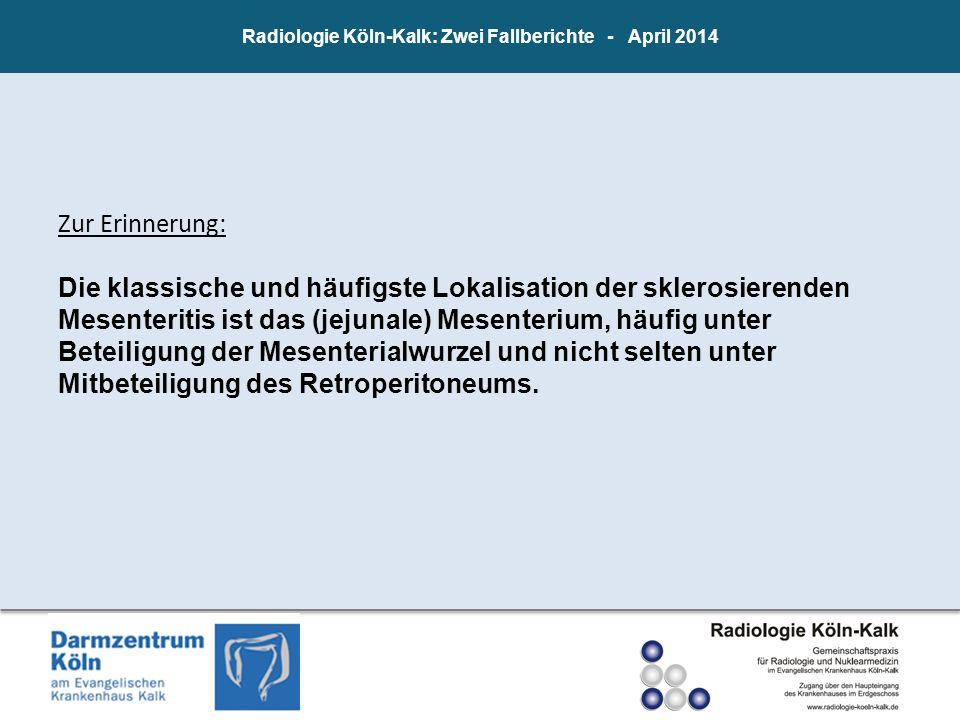 Radiologie Köln-Kalk: Zwei Fallberichte - April 2014 Zur Erinnerung: Die klassische und häufigste Lokalisation der sklerosierenden Mesenteritis ist da