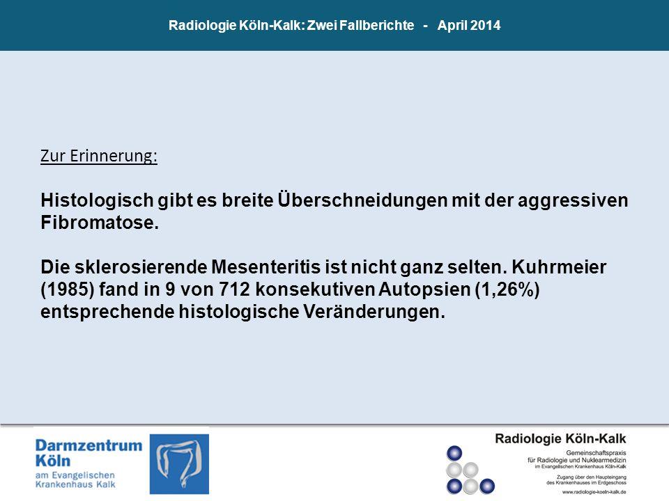 Radiologie Köln-Kalk: Zwei Fallberichte - April 2014 Zur Erinnerung: Histologisch gibt es breite Überschneidungen mit der aggressiven Fibromatose. Die