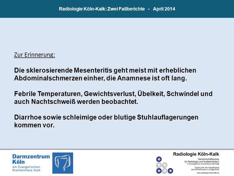 Radiologie Köln-Kalk: Zwei Fallberichte - April 2014 Zur Erinnerung: Die sklerosierende Mesenteritis geht meist mit erheblichen Abdominalschmerzen ein