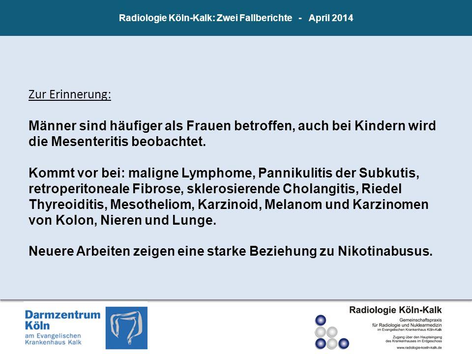 Radiologie Köln-Kalk: Zwei Fallberichte - April 2014 Zur Erinnerung: Männer sind häufiger als Frauen betroffen, auch bei Kindern wird die Mesenteritis