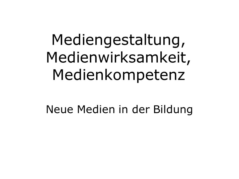 Mediengestaltung, Medienwirksamkeit, Medienkompetenz Neue Medien in der Bildung