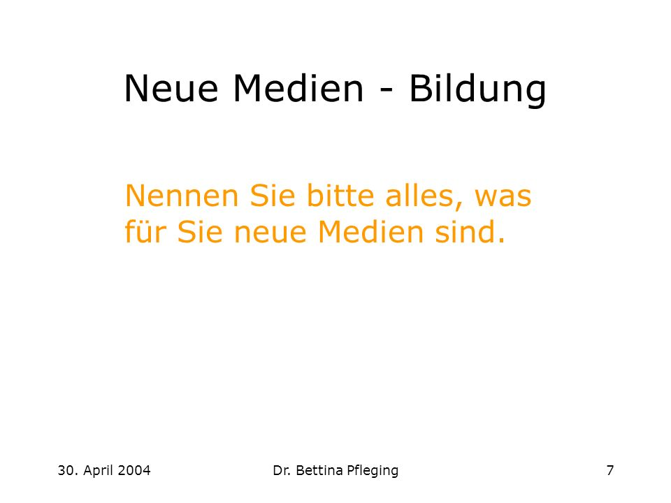 30. April 2004Dr. Bettina Pfleging18 Medienwirksamkeit Bitte füllen Sie den Fragebogen aus.