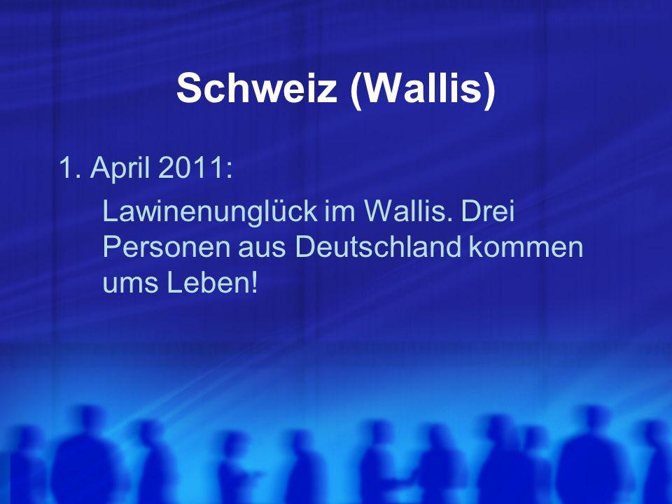Schweiz (Wallis) 1. April 2011: Lawinenunglück im Wallis. Drei Personen aus Deutschland kommen ums Leben!