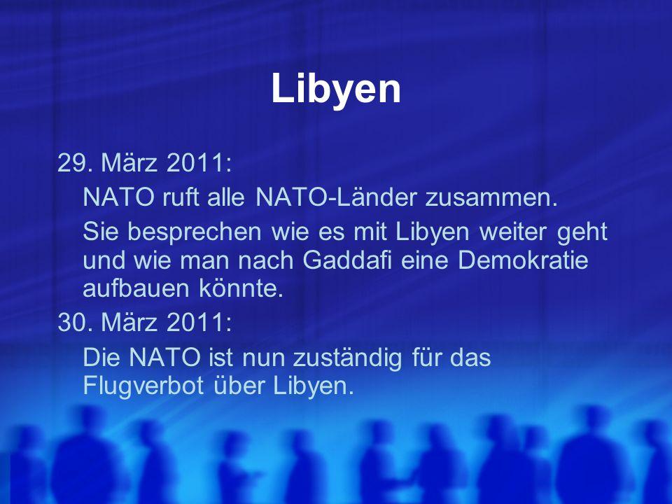 Libyen 29. März 2011: NATO ruft alle NATO-Länder zusammen. Sie besprechen wie es mit Libyen weiter geht und wie man nach Gaddafi eine Demokratie aufba