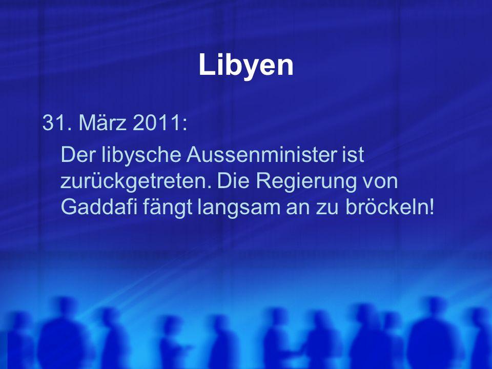 Libyen 31. März 2011: Der libysche Aussenminister ist zurückgetreten. Die Regierung von Gaddafi fängt langsam an zu bröckeln!